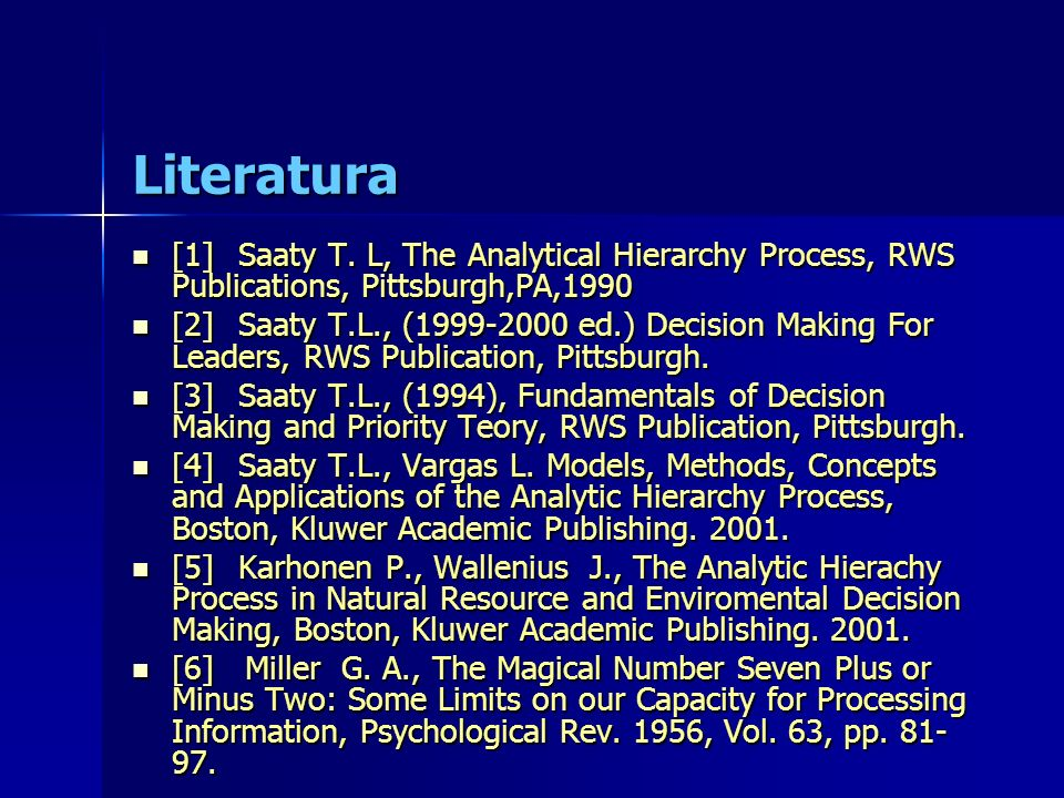 Literatura [1] Saaty T. L, The Analytical Hierarchy Process, RWS Publications, Pittsburgh,PA,1990.